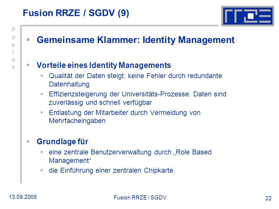 13.09.2005 Fusion RRZE / SGDV 22 Gemeinsame Klammer: Identity Management Vorteile eines Identity Managements Qualität der Daten steigt: keine Fehler d