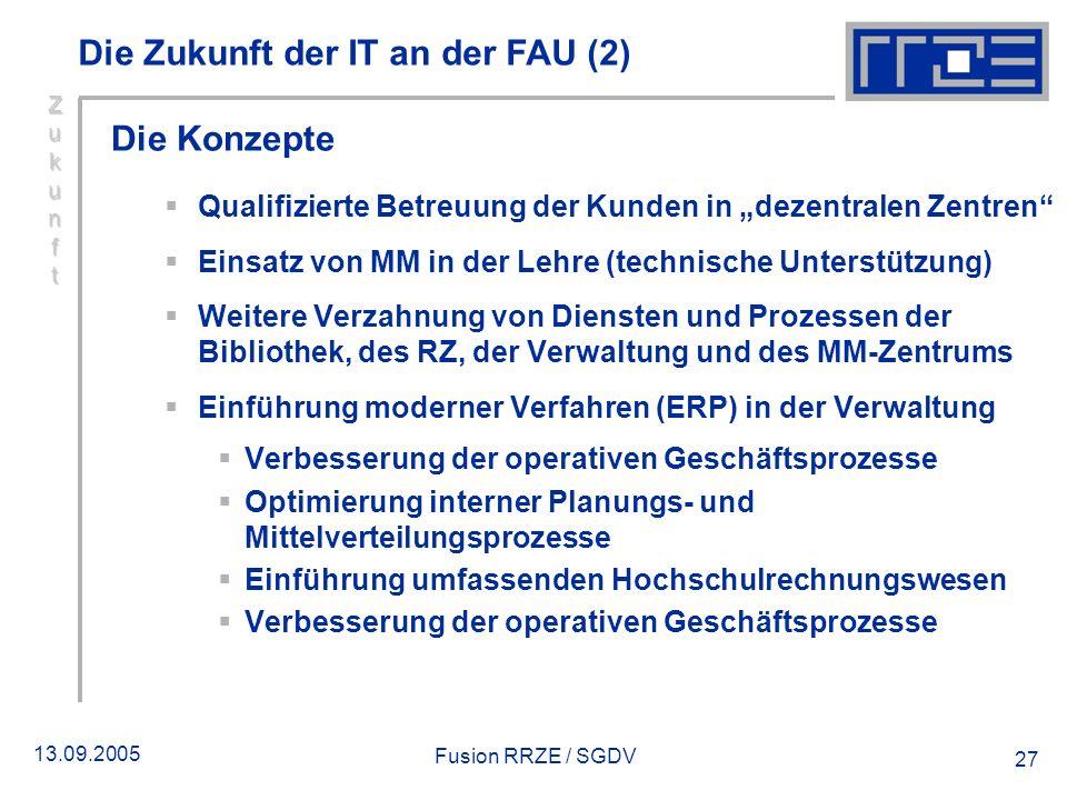 13.09.2005 Fusion RRZE / SGDV 27 Die Konzepte Qualifizierte Betreuung der Kunden in dezentralen Zentren Einsatz von MM in der Lehre (technische Unters