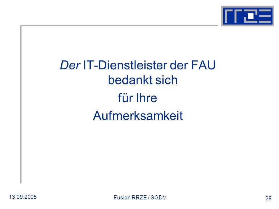 13.09.2005 Fusion RRZE / SGDV 28 Der IT-Dienstleister der FAU bedankt sich für Ihre Aufmerksamkeit