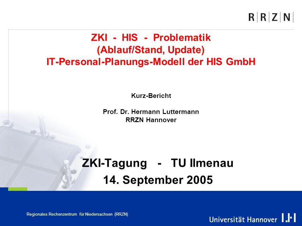 Regionales Rechenzentrum für Niedersachsen (RRZN) ZKI - HIS - Problematik (Ablauf/Stand, Update) IT-Personal-Planungs-Modell der HIS GmbH Kurz-Bericht Prof.
