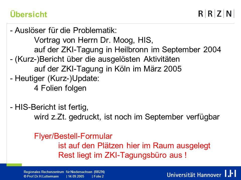 Regionales Rechenzentrum für Niedersachsen (RRZN) © Prof.Dr.H.Luttermann | 14.09.2005 | Folie 2 - Auslöser für die Problematik: Vortrag von Herrn Dr.