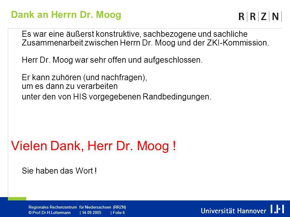 Regionales Rechenzentrum für Niedersachsen (RRZN) © Prof.Dr.H.Luttermann | 14.09.2005 | Folie 6 Dank an Herrn Dr.