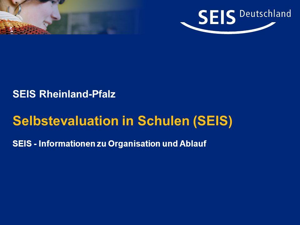 SEIS Rheinland-Pfalz Selbstevaluation in Schulen (SEIS) SEIS - Informationen zu Organisation und Ablauf