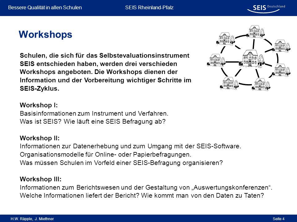 Bessere Qualität in allen Schulen Bessere Qualität in allen Schulen SEIS Rheinland-Pfalz H.W. Räpple, J. Miethner Seite 4 Workshops Schulen, die sich