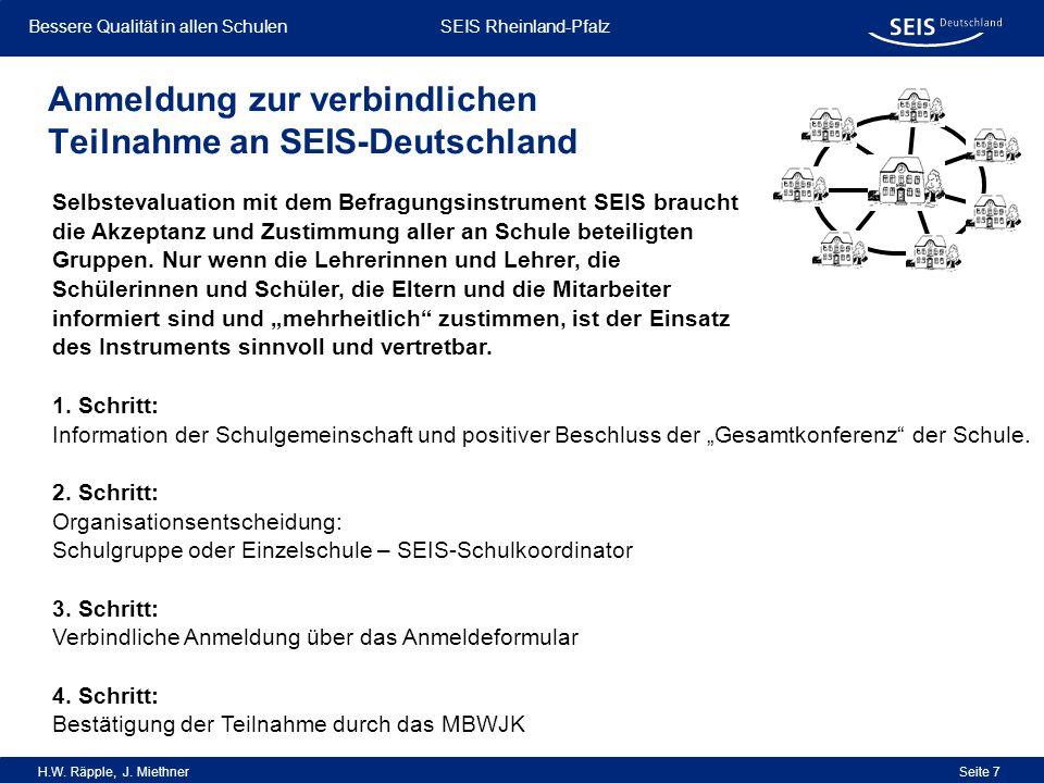 Bessere Qualität in allen Schulen Bessere Qualität in allen Schulen SEIS Rheinland-Pfalz H.W. Räpple, J. Miethner Seite 7 Anmeldung zur verbindlichen