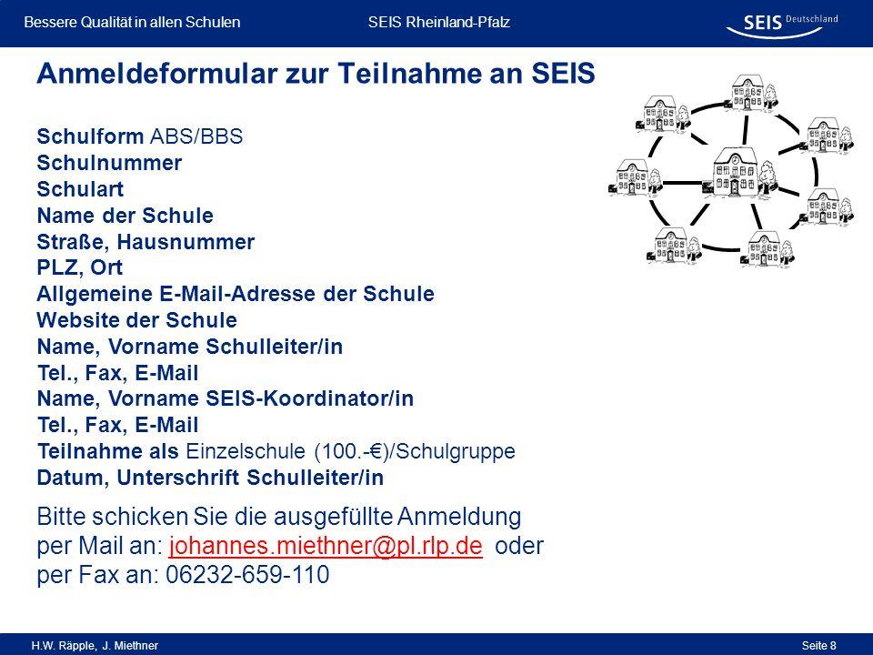 Bessere Qualität in allen Schulen Bessere Qualität in allen Schulen SEIS Rheinland-Pfalz H.W. Räpple, J. Miethner Seite 8 Anmeldeformular zur Teilnahm