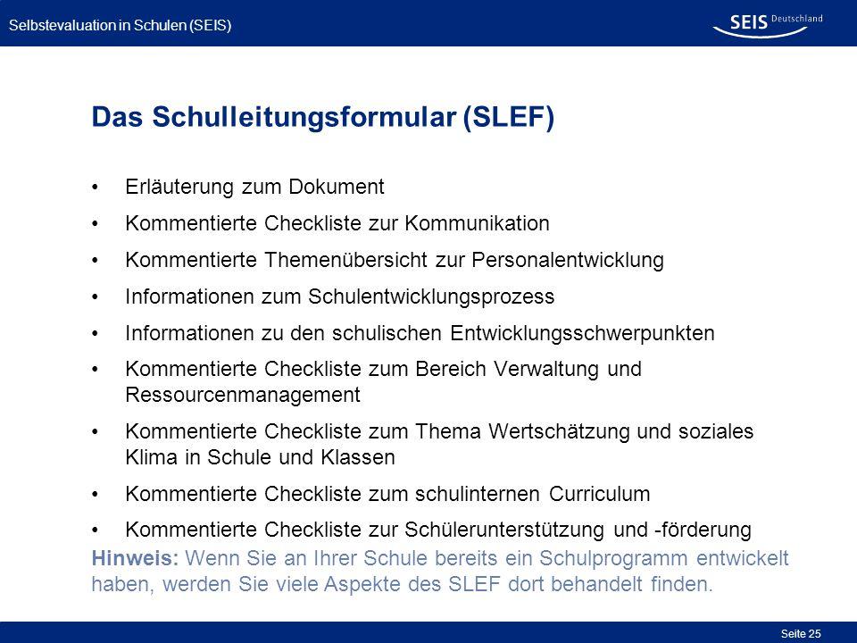 Selbstevaluation in Schulen (SEIS) Seite 25 Das Schulleitungsformular (SLEF) Erläuterung zum Dokument Kommentierte Checkliste zur Kommunikation Kommen