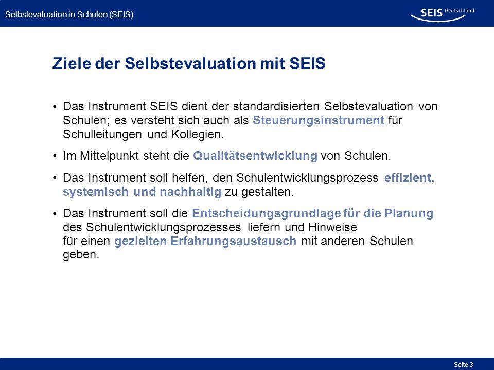 Selbstevaluation in Schulen (SEIS) Seite 3 Ziele der Selbstevaluation mit SEIS Das Instrument SEIS dient der standardisierten Selbstevaluation von Sch