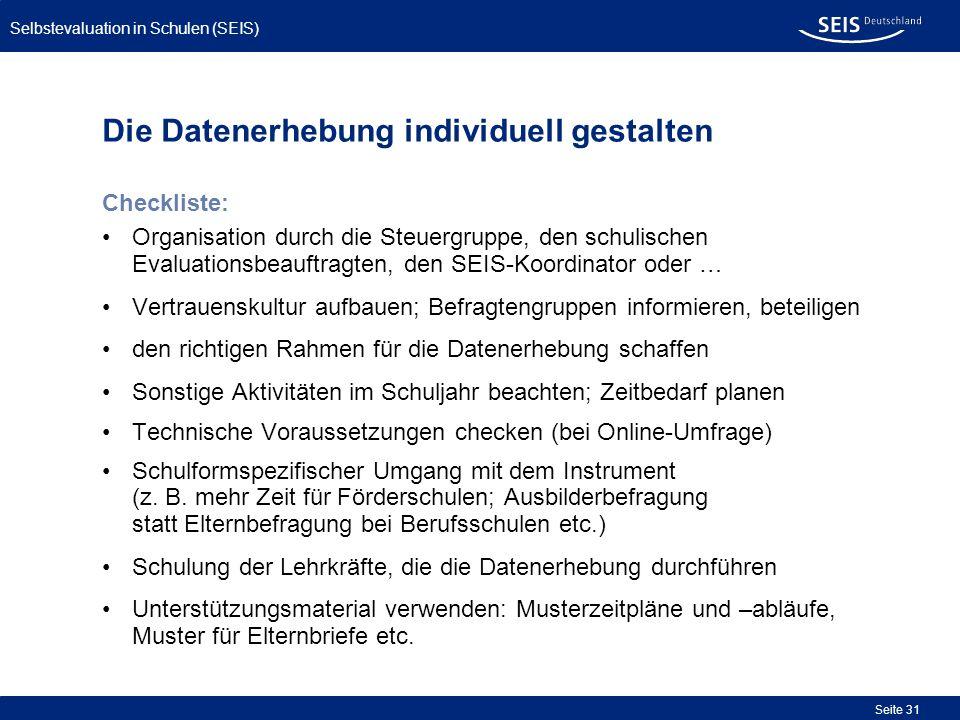 Selbstevaluation in Schulen (SEIS) Seite 31 Die Datenerhebung individuell gestalten Checkliste: Organisation durch die Steuergruppe, den schulischen E