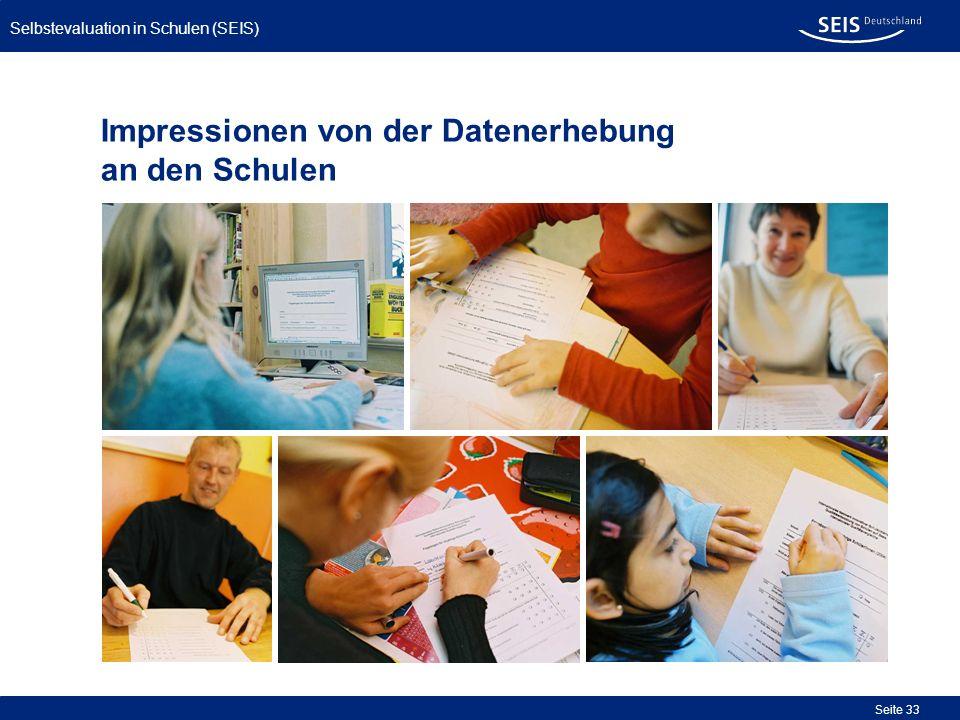 Selbstevaluation in Schulen (SEIS) Seite 33 Impressionen von der Datenerhebung an den Schulen