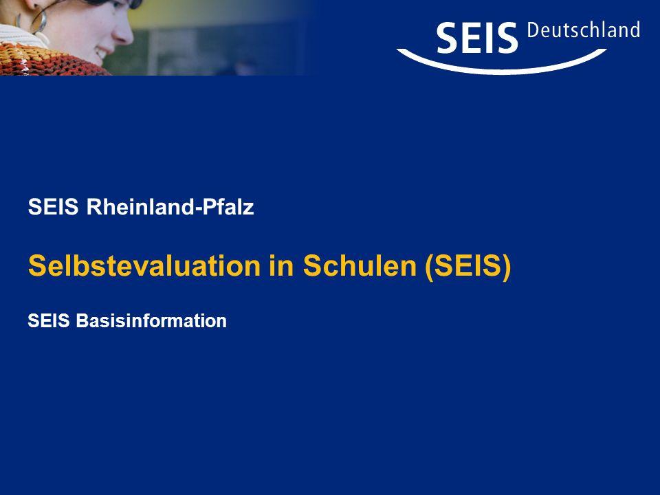 SEIS Rheinland-Pfalz Selbstevaluation in Schulen (SEIS) SEIS Basisinformation