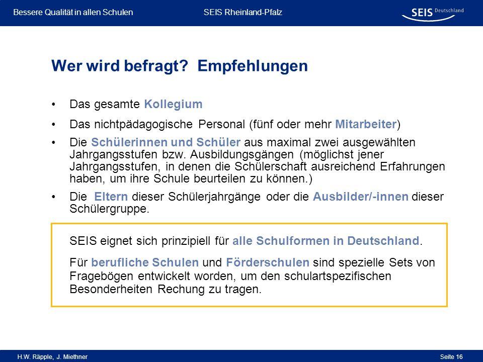 Bessere Qualität in allen Schulen Bessere Qualität in allen Schulen SEIS Rheinland-Pfalz H.W. Räpple, J. Miethner Seite 16 Wer wird befragt? Empfehlun