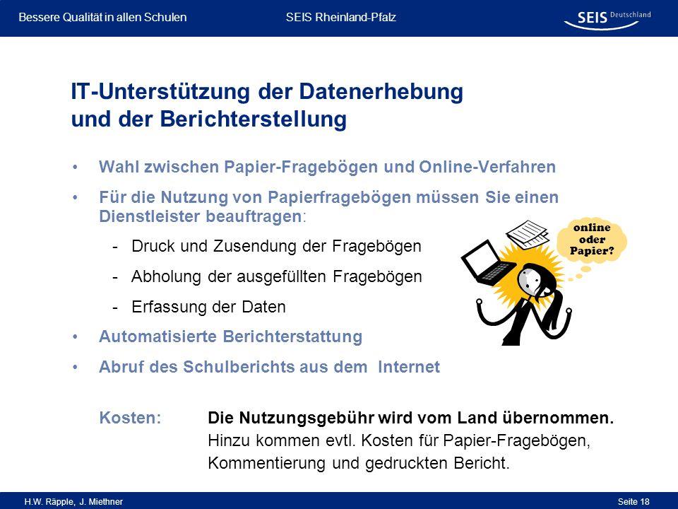 Bessere Qualität in allen Schulen Bessere Qualität in allen Schulen SEIS Rheinland-Pfalz H.W. Räpple, J. Miethner Seite 18 IT-Unterstützung der Datene