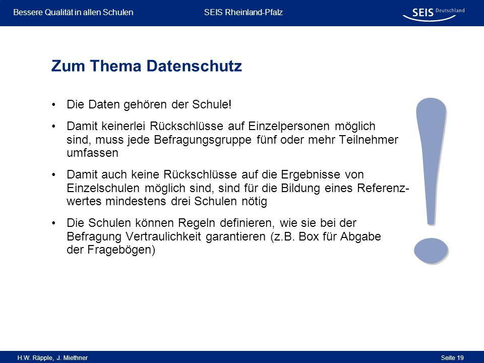 Bessere Qualität in allen Schulen Bessere Qualität in allen Schulen SEIS Rheinland-Pfalz H.W. Räpple, J. Miethner Seite 19 Zum Thema Datenschutz Die D