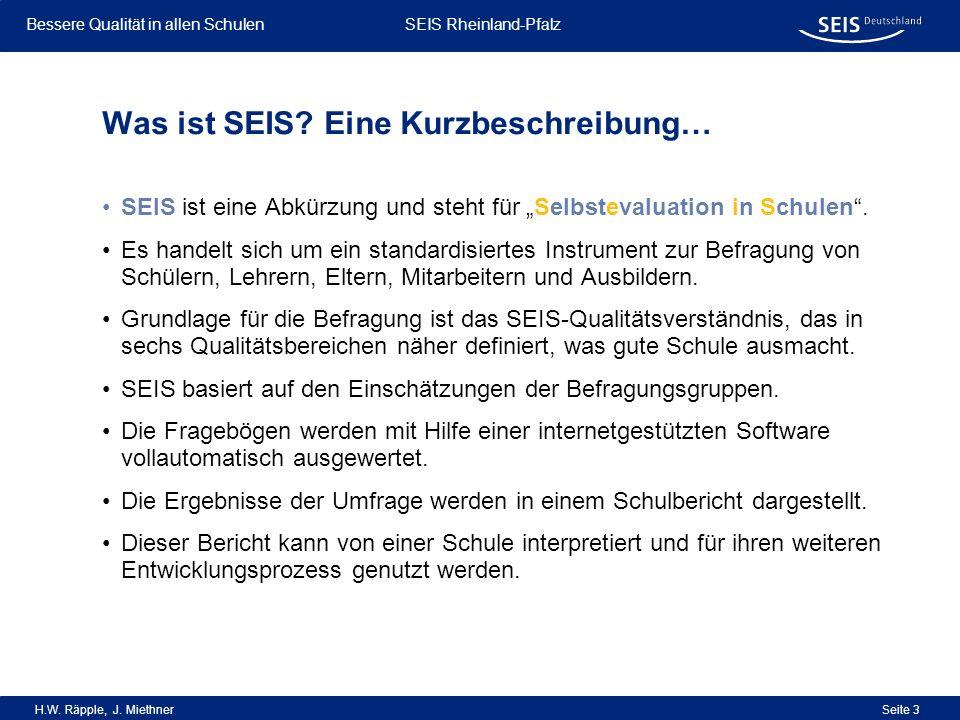 Bessere Qualität in allen Schulen Bessere Qualität in allen Schulen SEIS Rheinland-Pfalz H.W. Räpple, J. Miethner Seite 3 SEIS ist eine Abkürzung und
