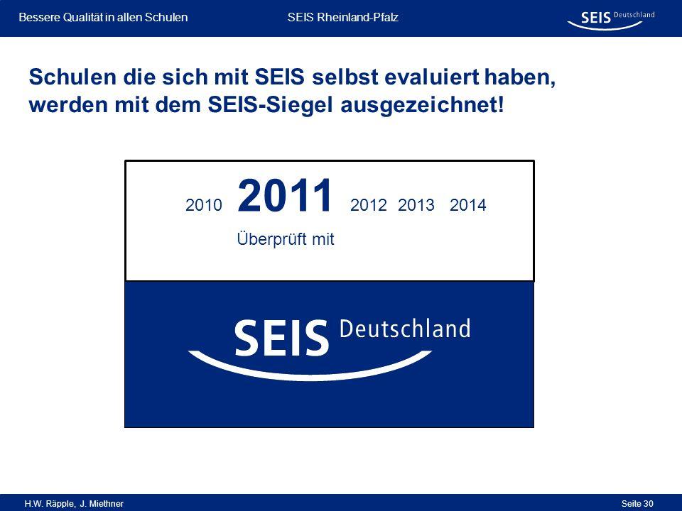 Bessere Qualität in allen Schulen Bessere Qualität in allen Schulen SEIS Rheinland-Pfalz H.W. Räpple, J. Miethner Seite 30 Schulen die sich mit SEIS s