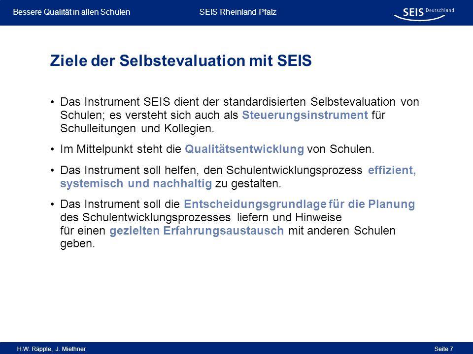 Bessere Qualität in allen Schulen Bessere Qualität in allen Schulen SEIS Rheinland-Pfalz H.W. Räpple, J. Miethner Seite 7 Ziele der Selbstevaluation m