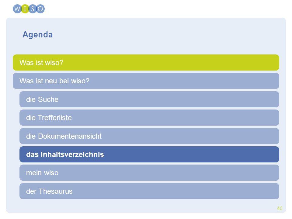40 die Trefferliste die Suche der Thesaurus Was ist neu bei wiso? Agenda Was ist wiso? die Dokumentenansicht das Inhaltsverzeichnis mein wiso