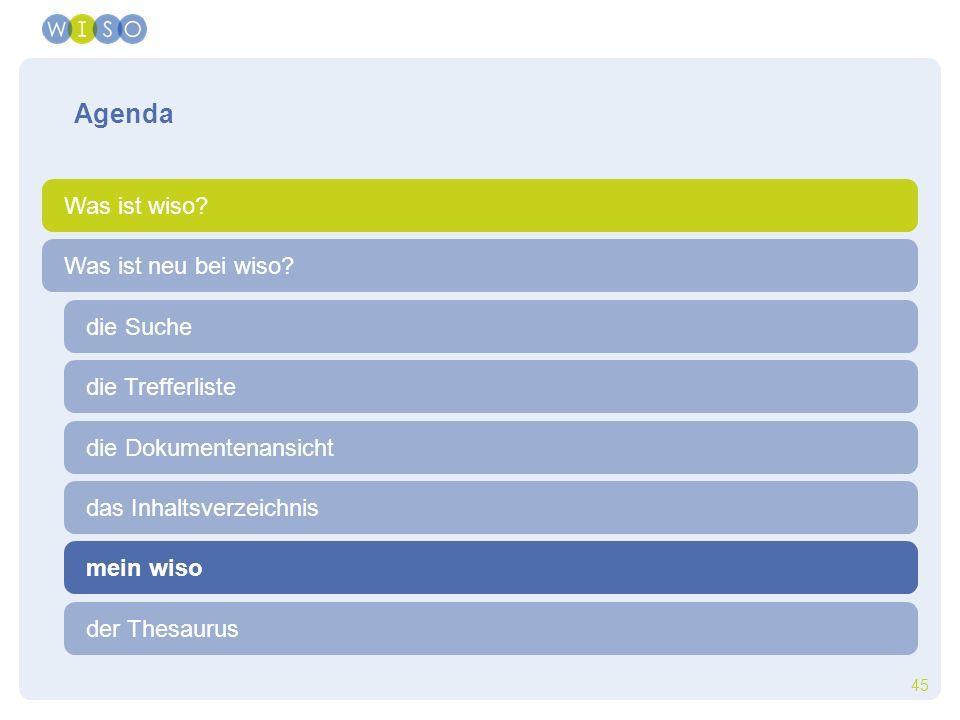 45 die Trefferliste die Suche der Thesaurus Was ist neu bei wiso? Agenda Was ist wiso? die Dokumentenansicht das Inhaltsverzeichnis mein wiso