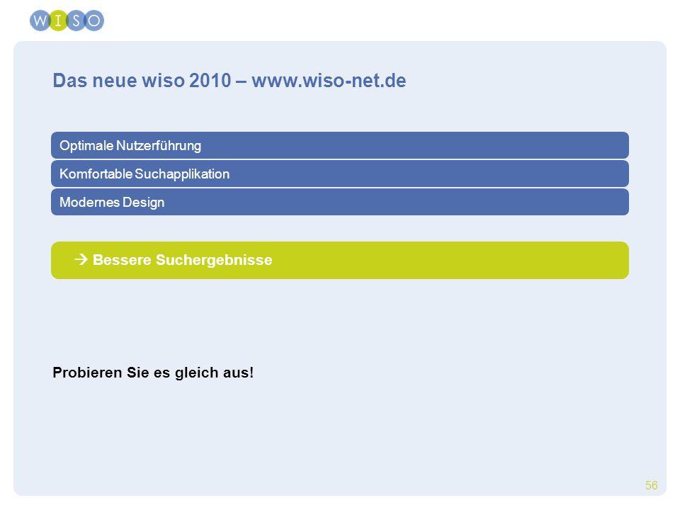 56 Das neue wiso 2010 – www.wiso-net.de Probieren Sie es gleich aus! Bessere Suchergebnisse Optimale Nutzerführung Komfortable Suchapplikation Moderne