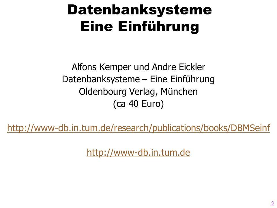 2 Datenbanksysteme Eine Einführung Alfons Kemper und Andre Eickler Datenbanksysteme – Eine Einführung Oldenbourg Verlag, München (ca 40 Euro) http://www-db.in.tum.de/research/publications/books/DBMSeinf http://www-db.in.tum.de