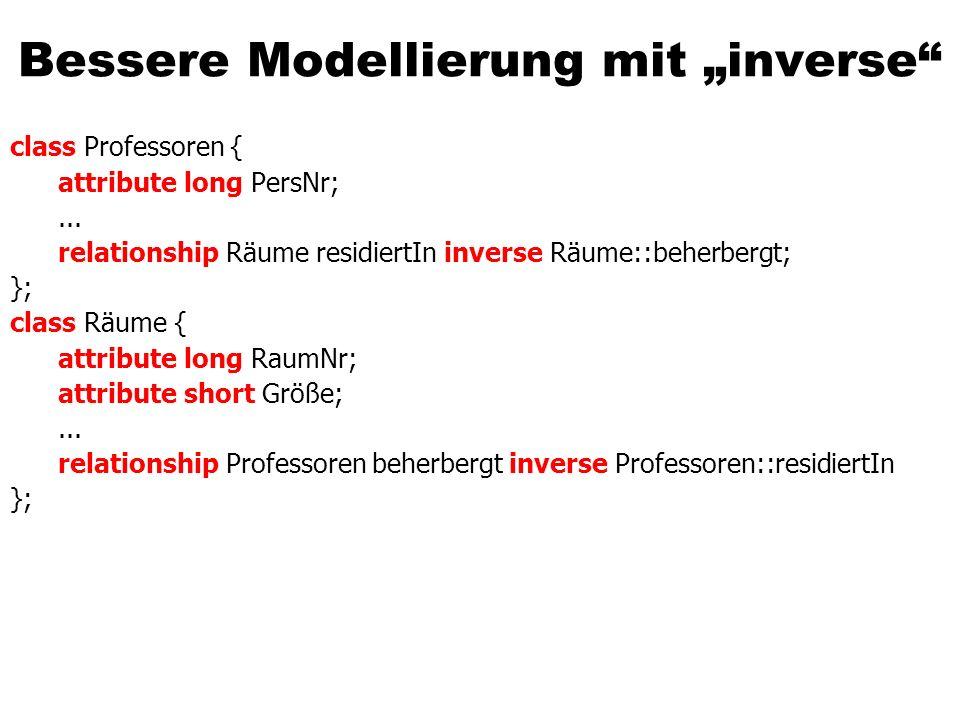 Bessere Modellierung mit inverse class Professoren { attribute long PersNr;...