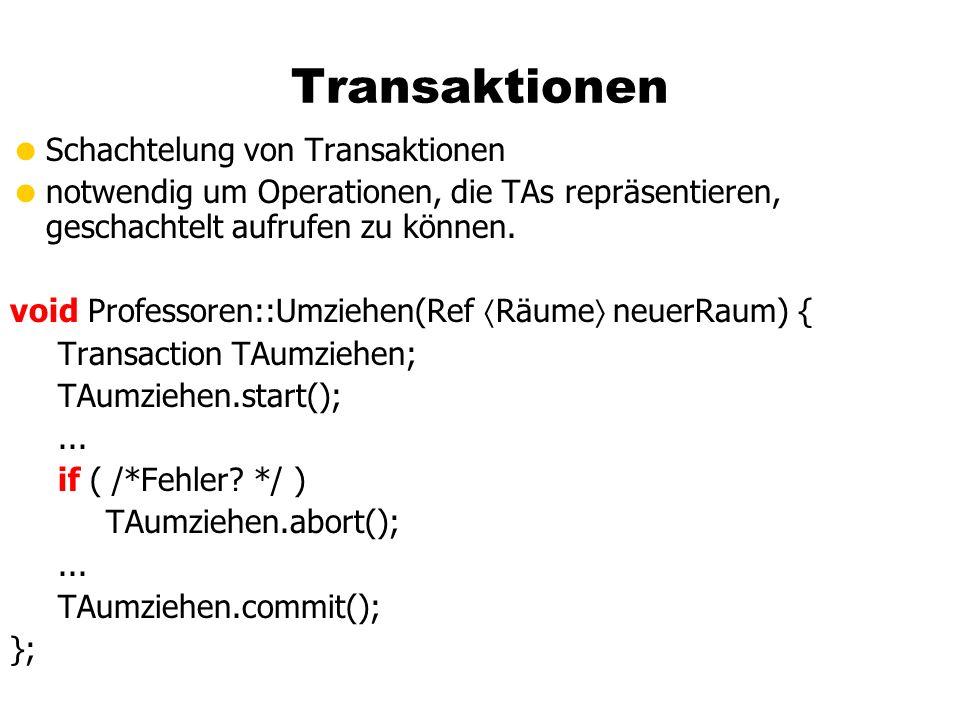 Transaktionen Schachtelung von Transaktionen notwendig um Operationen, die TAs repräsentieren, geschachtelt aufrufen zu können.