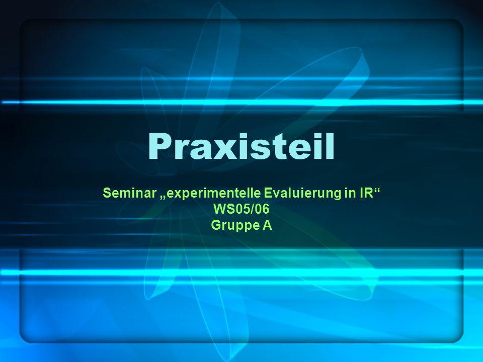 Praxisteil Seminar experimentelle Evaluierung in IR WS05/06 Gruppe A