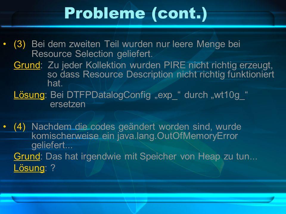 Probleme (cont.) (3)Bei dem zweiten Teil wurden nur leere Menge bei Resource Selection geliefert.