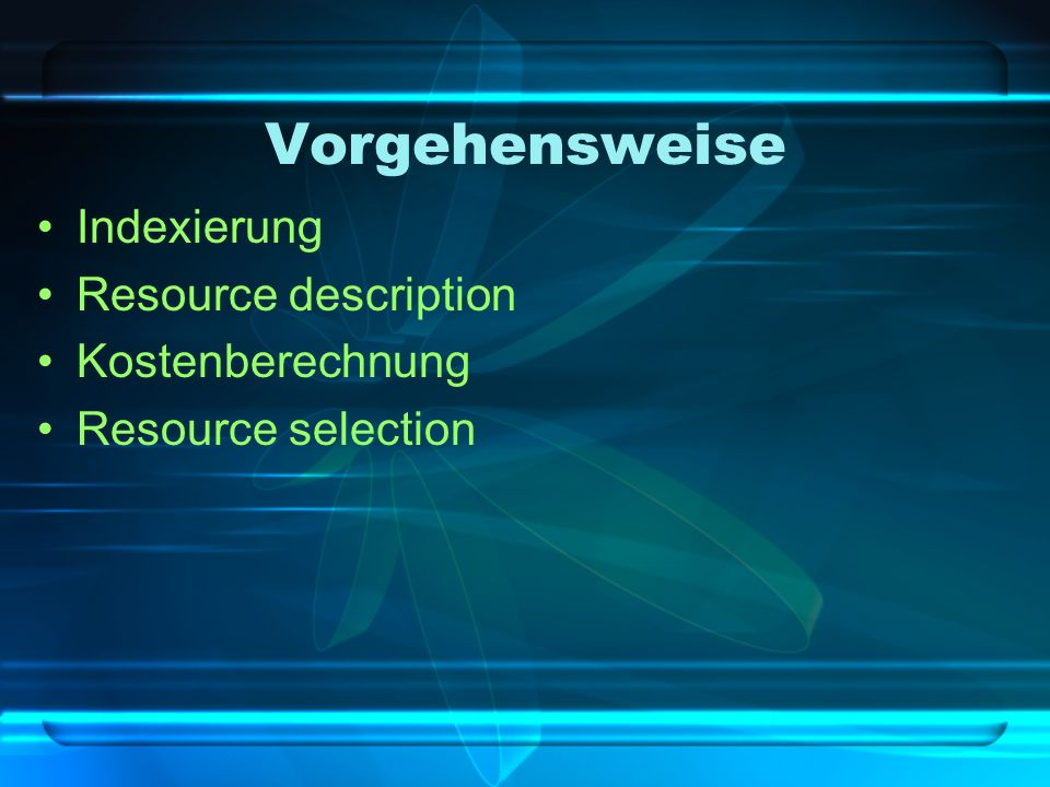Vorgehensweise Indexierung Resource description Kostenberechnung Resource selection
