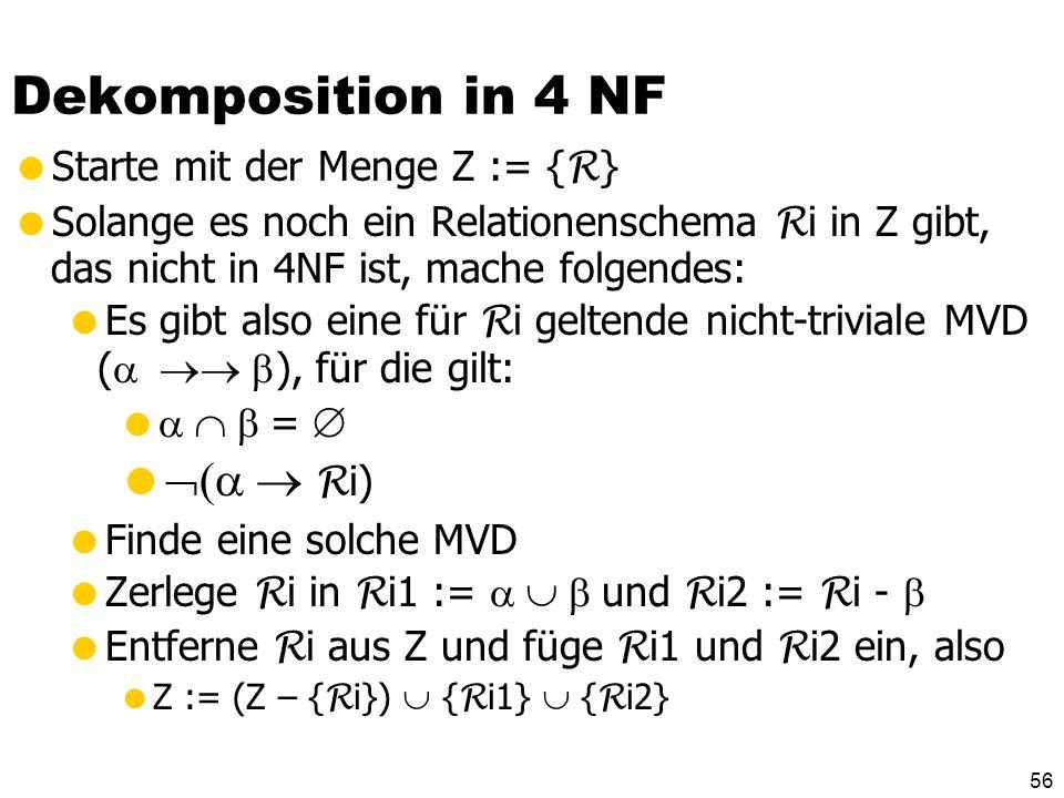 55 Vierte Normalform Eine Relation R ist in 4 NF wenn für jede MVD eine der folgenden Bedingungen gilt: Die MVD ist trivial oder ist Superschlüssel vo