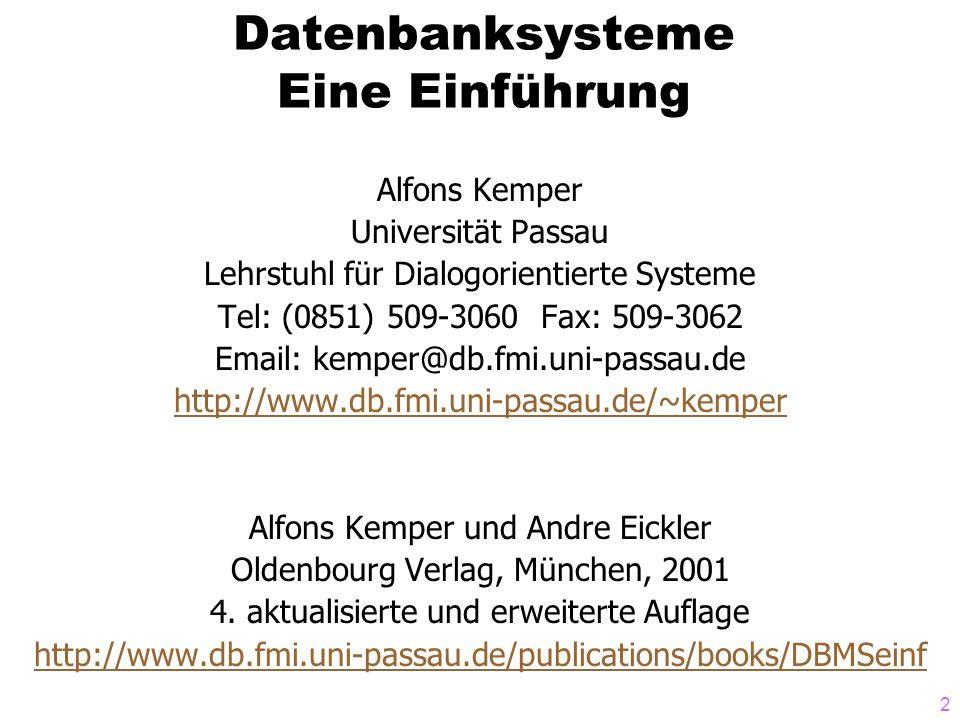 2 Datenbanksysteme Eine Einführung Alfons Kemper Universität Passau Lehrstuhl für Dialogorientierte Systeme Tel: (0851) 509-3060 Fax: 509-3062 Email:
