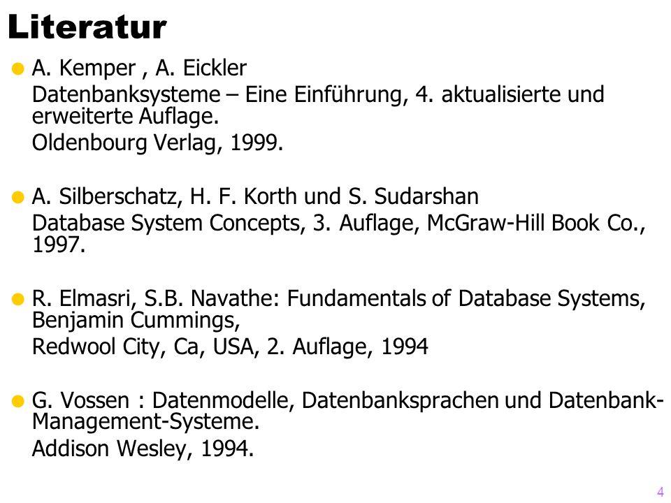4 Literatur A. Kemper, A. Eickler Datenbanksysteme – Eine Einführung, 4. aktualisierte und erweiterte Auflage. Oldenbourg Verlag, 1999. A. Silberschat