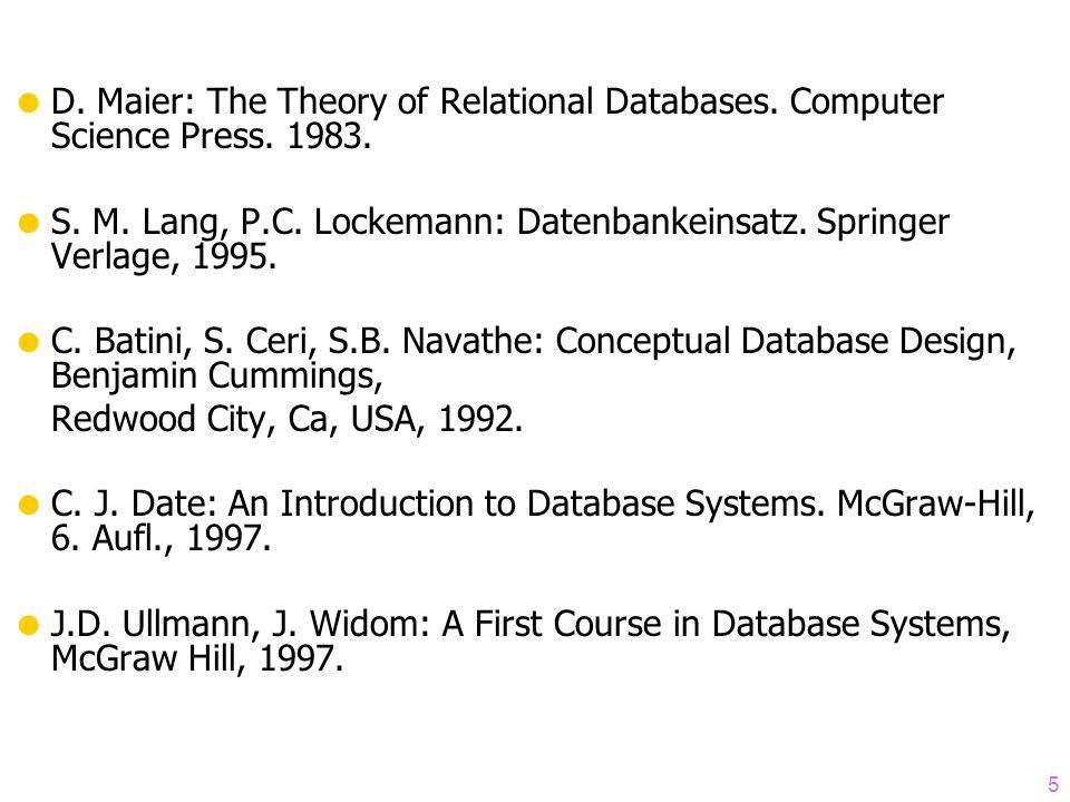5 D. Maier: The Theory of Relational Databases. Computer Science Press. 1983. S. M. Lang, P.C. Lockemann: Datenbankeinsatz. Springer Verlage, 1995. C.