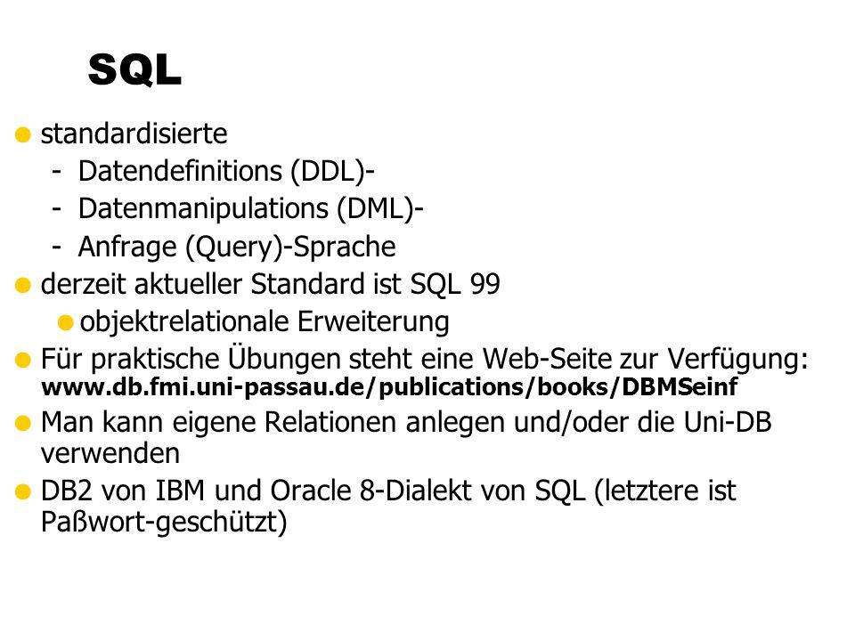 standardisierte -Datendefinitions (DDL)- -Datenmanipulations (DML)- -Anfrage (Query)-Sprache derzeit aktueller Standard ist SQL 99 objektrelationale E
