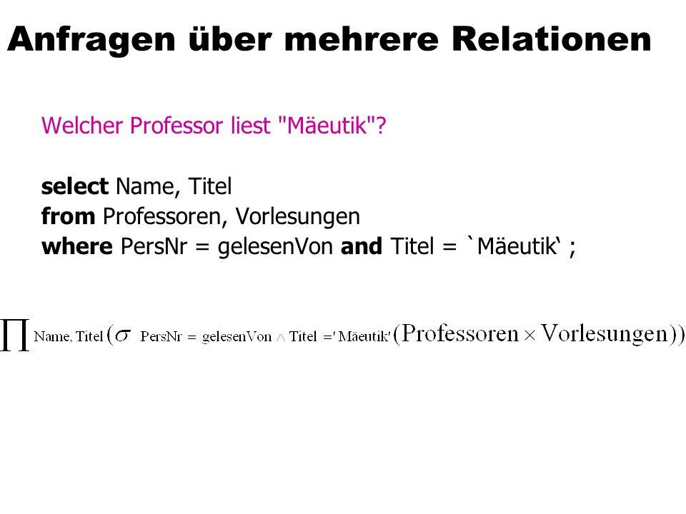 Anfragen über mehrere Relationen Welcher Professor liest