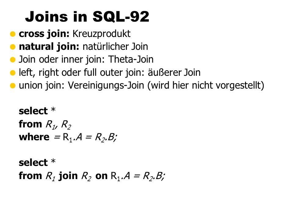 Joins in SQL-92 cross join: Kreuzprodukt natural join: natürlicher Join Join oder inner join: Theta-Join left, right oder full outer join: äußerer Joi