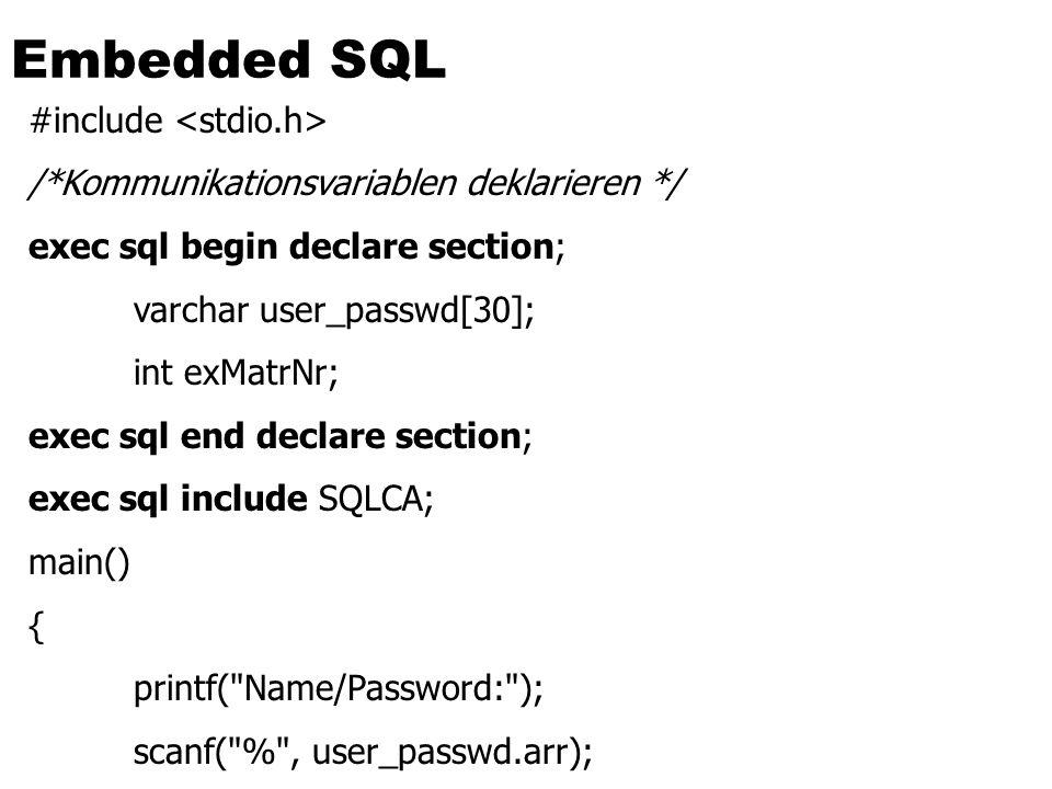 Embedded SQL #include /*Kommunikationsvariablen deklarieren */ exec sql begin declare section; varchar user_passwd[30]; int exMatrNr; exec sql end dec