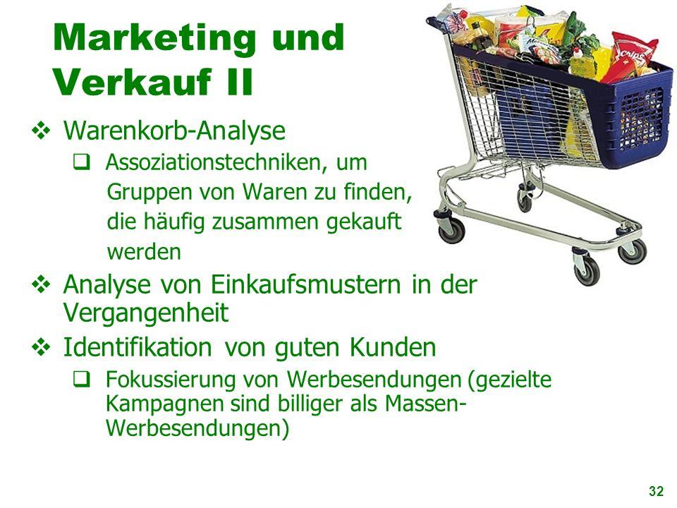 32 Marketing und Verkauf II Warenkorb-Analyse Assoziationstechniken, um Gruppen von Waren zu finden, die häufig zusammen gekauft werden Analyse von Ei