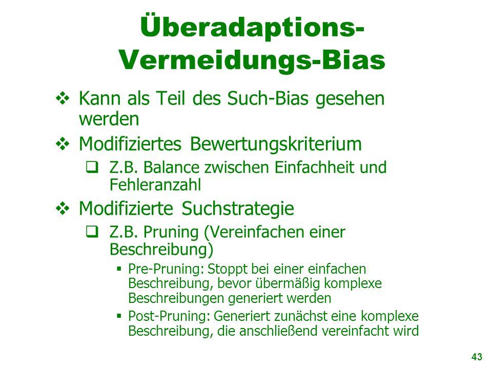 43 Überadaptions- Vermeidungs-Bias Kann als Teil des Such-Bias gesehen werden Modifiziertes Bewertungskriterium Z.B. Balance zwischen Einfachheit und