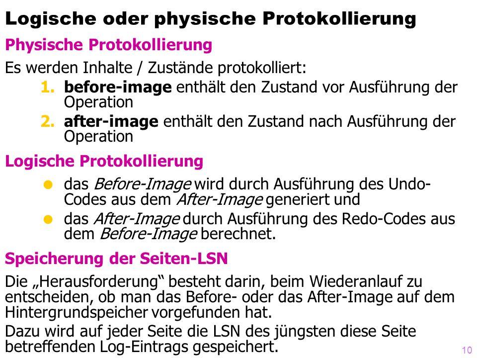 10 Logische oder physische Protokollierung Physische Protokollierung Es werden Inhalte / Zustände protokolliert: 1.before-image enthält den Zustand vo