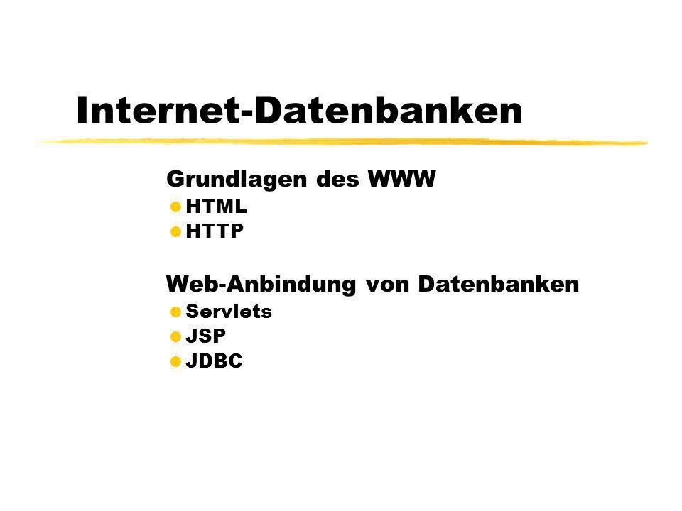 Internet-Datenbanken Grundlagen des WWW HTML HTTP Web-Anbindung von Datenbanken Servlets JSP JDBC