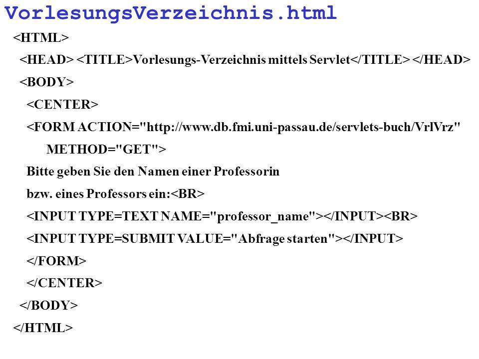 VorlesungsVerzeichnis.html Vorlesungs-Verzeichnis mittels Servlet <FORM ACTION=