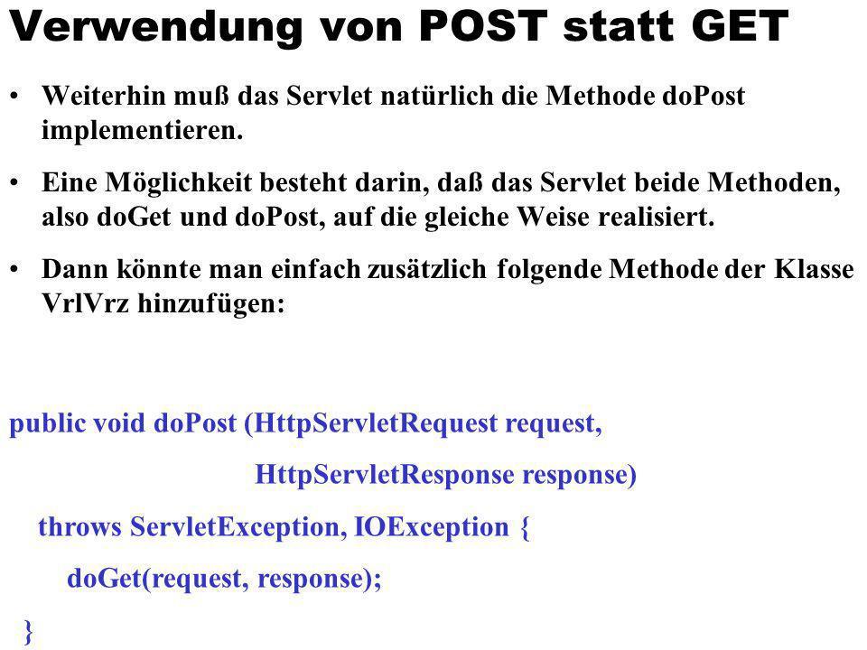 Verwendung von POST statt GET Weiterhin muß das Servlet natürlich die Methode doPost implementieren. Eine Möglichkeit besteht darin, daß das Servlet b