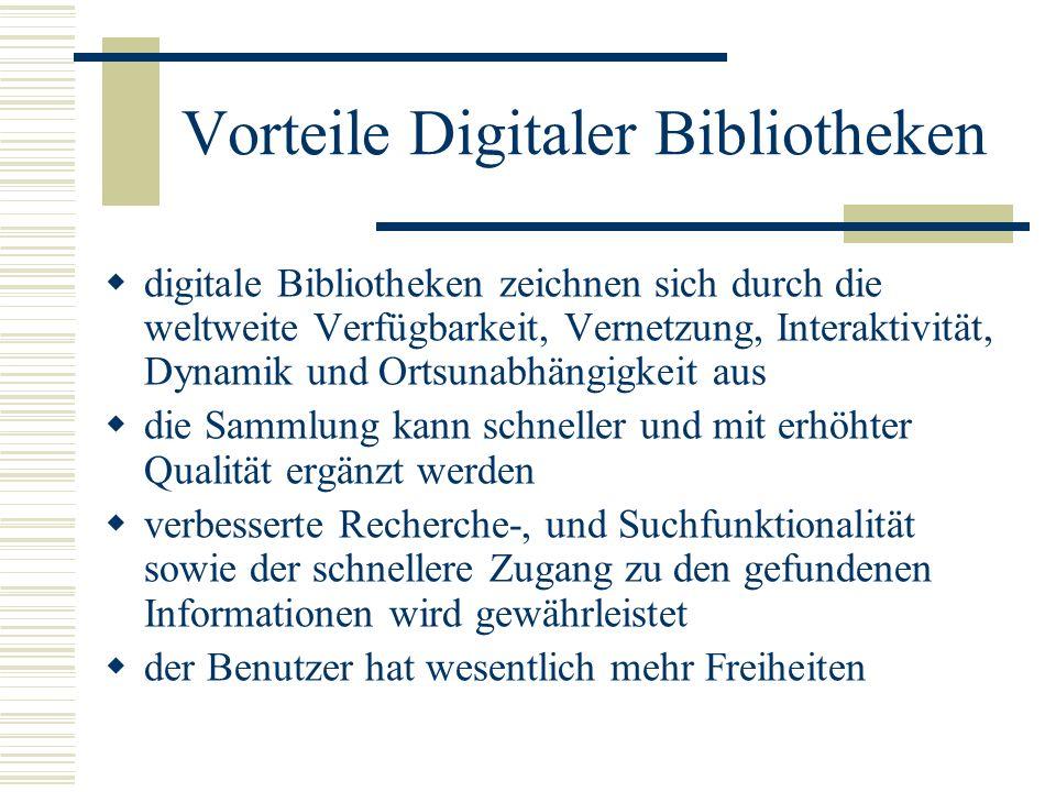 Vorteile Digitaler Bibliotheken digitale Bibliotheken zeichnen sich durch die weltweite Verfügbarkeit, Vernetzung, Interaktivität, Dynamik und Ortsuna