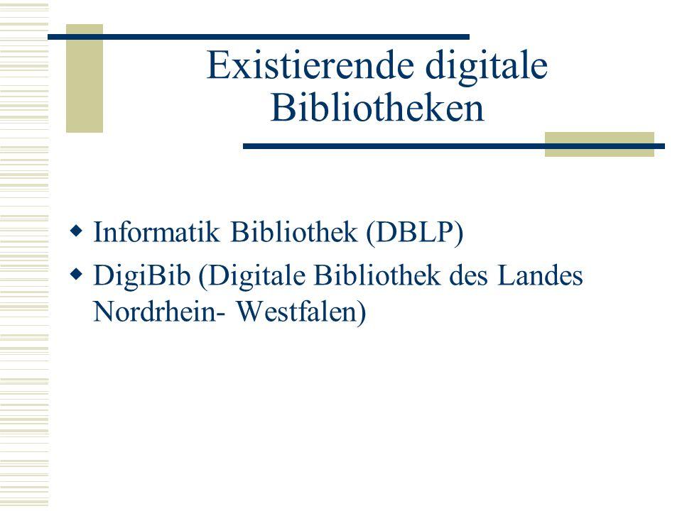 Existierende digitale Bibliotheken Informatik Bibliothek (DBLP) DigiBib (Digitale Bibliothek des Landes Nordrhein- Westfalen)