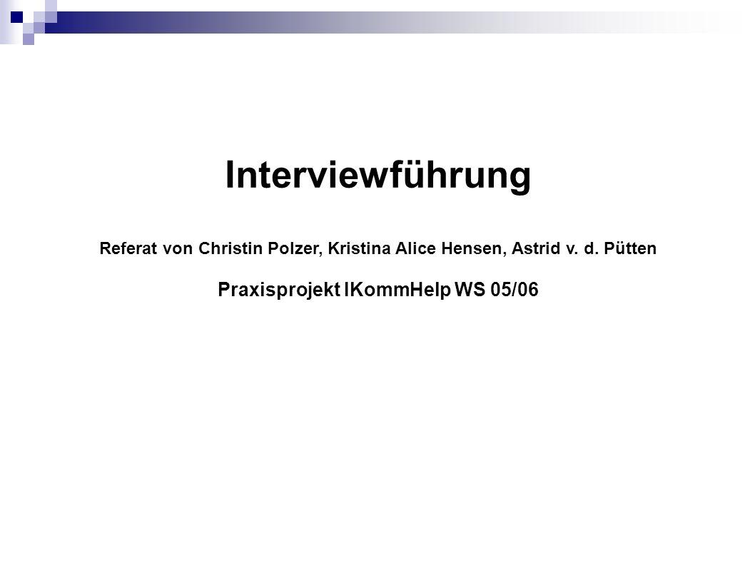 Interviewführung Referat von Christin Polzer, Kristina Alice Hensen, Astrid v. d. Pütten Praxisprojekt IKommHelp WS 05/06