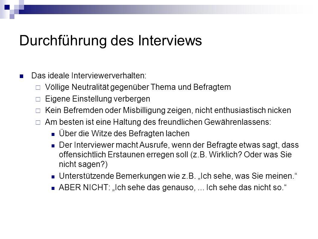 Durchführung des Interviews Das ideale Interviewerverhalten: Völlige Neutralität gegenüber Thema und Befragtem Eigene Einstellung verbergen Kein Befre