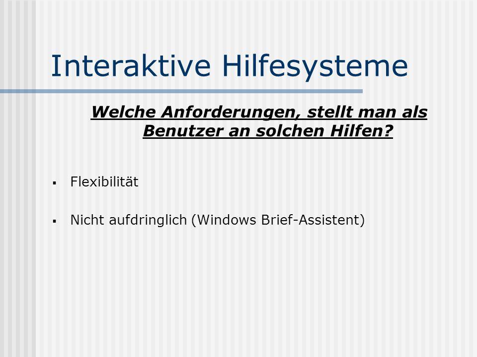 Interaktive Hilfesysteme Welche Anforderungen, stellt man als Benutzer an solchen Hilfen.