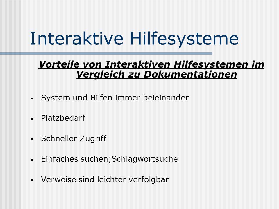 Interaktive Hilfesysteme Vorteile von Interaktiven Hilfesystemen im Vergleich zu Dokumentationen System und Hilfen immer beieinander Platzbedarf Schneller Zugriff Einfaches suchen;Schlagwortsuche Verweise sind leichter verfolgbar